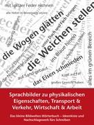 Petra Winkler: Sprachbilder zu physikalischen Eigenschaften, Transport und Verkehr, Wirtschaft und Arbeit