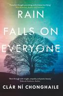 Clár Ní Chonghaile: Rain Falls on Everyone: A search for meaning in a life engulfed by terror