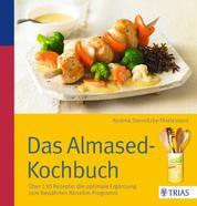 Das Almased-Kochbuch - Über 130 Rezepte: die optimale Ergänzung zum bewährten Abnehm-Programm
