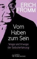 Erich Fromm: Vom Haben zum Sein. Wege und Irrwege der Selbsterfahrung