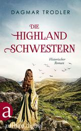 Die Highland Schwestern - Historischer Roman