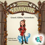 Fabelville - Grusel, Glibber, Geisterkater (Ungekürzt)