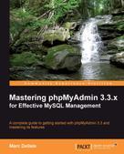 Marc Delisle: Mastering phpMyAdmin 3.3.x for Effective MySQL Management