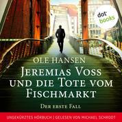 Jeremias Voss und die Tote vom Fischmarkt - Der erste Fall - Ungekürztes Hörbuch