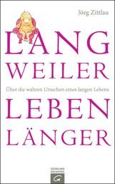 Langweiler leben länger - Über die wahren Ursachen eines langen Lebens