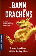 Wolf D. Hartmann: Im Bann des Drachens: Das westliche Ringen mit dem Aufstieg Chinas