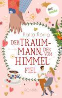 Katja König: Der Traummann, der vom Himmel fiel ★★★★