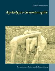Apokalypse-Gesamtausgabe - Bewusstseinsevolution statt Selbstzerstörung