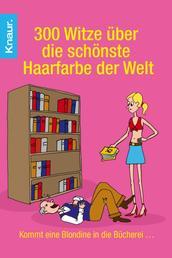 300 Witze über die schönste Haarfarbe der Welt - Kommt eine Blondine in die Bücherei ...