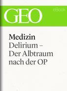 : Medizin: Delirium – Der Albtraum nach der OP (GEO eBook Single)