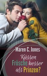 Küssen Frösche besser als Prinzen? - Liebesroman