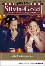 Silvia-Gold 90 - Liebesroman - Mit allen Konsequenzen