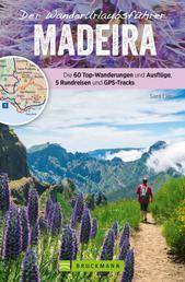 Der Wanderurlaubsführer Madeira. Ein Wander- und Reiseführer in einem - Die 60 besten Wanderungen, Ausflüge und Rundreisen. Inklusive Faltkarte zum Herausnehmen GPS-Tracks und Wörterbuch.