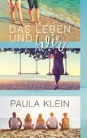 Paula Klein: Das Leben und wir