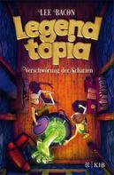 Lee Bacon: Legendtopia – Verschwörung der Schatten