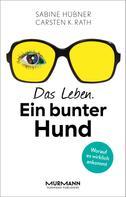 Sabine Hübner: Das Leben. Ein bunter Hund ★★★★