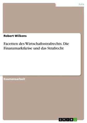Facetten des Wirtschaftsstrafrechts. Die Finanzmarktkrise und das Strafrecht