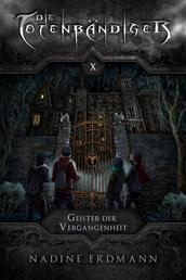 Die Totenbändiger - Band 10: Geister der Vergangenheit
