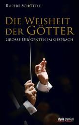 Die Weisheit der Götter - Große Dirigenten im Gespräch