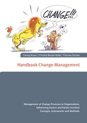Handbook Change Management - Management of Change Processes in Organizations Influencing Factors and Parties Involved Concepts, Instruments and Methods