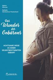 Das Wunder des Gebärens - Achtsame Wege zu einer selbstbestimmten Geburt