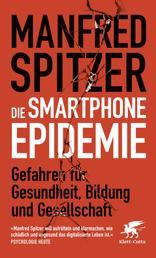 Die Smartphone-Epidemie - Gefahren für Gesundheit, Bildung und Gesellschaft