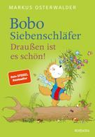 Markus Osterwalder: Bobo Siebenschläfer. Draußen ist es schön! ★★★★★