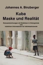 Kuba - Maske und Realität - - Reiseaufzeichnungen mit Einblicken in Hintergründe und nützlichen Informationen für Individualreisende
