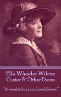 Ella Wheeler Wilcox: Custer & Other Poems