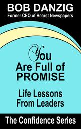 You Are Full of Promise - Life Lessons for Leaders