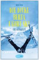 Bent Ohle: Die dicke Berta fährt Ski ★★★★