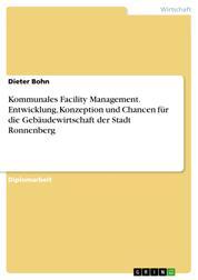 Kommunales Facility Management. Entwicklung, Konzeption und Chancen für die Gebäudewirtschaft der Stadt Ronnenberg