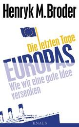 Die letzten Tage Europas - Wie wir eine gute Idee versenken