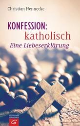 Konfession: katholisch - Eine Liebeserklärung
