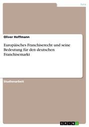 Europäisches Franchiserecht und seine Bedeutung für den deutschen Franchisemarkt