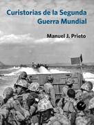Manuel J. Prieto: Curistorias de la Segunda Guerra Mundial