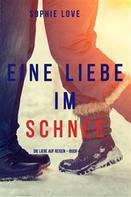 Sophie Love: Eine Liebe im Schnee (Die Liebe auf Reisen – Band 4)