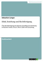 Ethik, Erziehung und Rechtfertigung - Über Rechtfertigung als ethische Grundlage der Erziehung in Richard Stanley Peters' Werk 'Ethik und Erziehung'