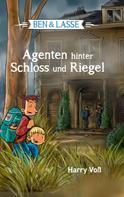 Harry Voß: Ben und Lasse - Agenten hinter Schloss und Riegel