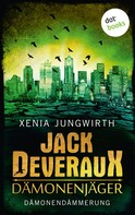 Xenia Jungwirth: Jack Deveraux, Der Dämonenjäger - Sechster Roman: Dämonendämmerung ★★★★