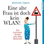Eine alte Frau ist doch kein WLAN! - Die kuriosen Briefe von Oma Mathilde
