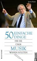 Justus Frantz: 50 einfache Dinge, die Sie über Musik wissen sollten ★★★