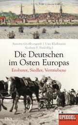 Die Deutschen im Osten Europas - Eroberer, Siedler, Vertriebene - Ein SPIEGEL-Buch