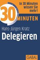 Hans-Jürgen Kratz: 30 Minuten Delegieren ★★★★