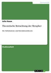 Theoretische Betrachtung der Metapher - Die Substitutions- und Interaktionstheorie
