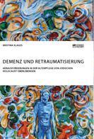 Kristina Klages: Demenz und Retraumatisierung. Herausforderungen in der Altenpflege von jüdischen Holocaust-Überlebenden