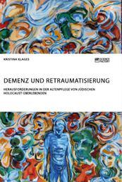 Demenz und Retraumatisierung. Herausforderungen in der Altenpflege von jüdischen Holocaust-Überlebenden