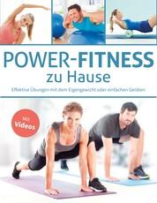 Power-Fitness zu Hause - Effektive Übungen mit dem Eigengewicht oder einfachen Geräten - Mit Videos