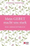 Stormie Omartian: Mein Gebet macht uns stark - das Andachtsbuch ★★★★★