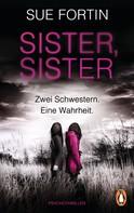 Sue Fortin: Sister, Sister - Zwei Schwestern. Eine Wahrheit. ★★★★